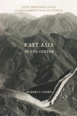 East Asia at the Center By Cohen, Warren I.